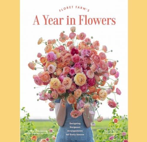 A Year In Flowers - Floret Erin Benzakein